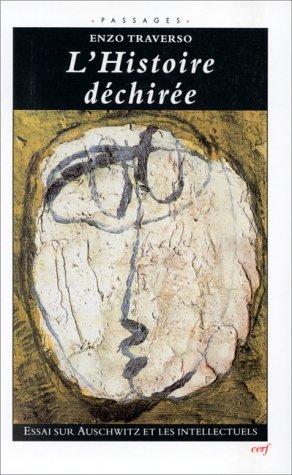 L'histoire déchirée : essai sur Auschwitz et les intellectuels