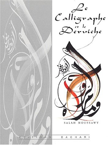 La calligraphie et le derviche par Salah Moussawy