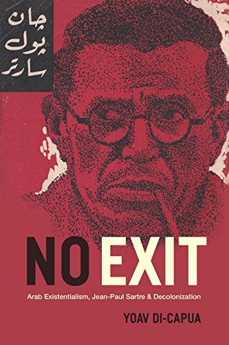 No Exit: Arab Existentialism, Jean-Paul Sartre, and Decolonization
