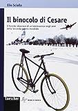 Il binocolo di Cesare. Il fervido sbocciare di un'adolescenza negli anni Seconda guerra mondiale. Con espansione online