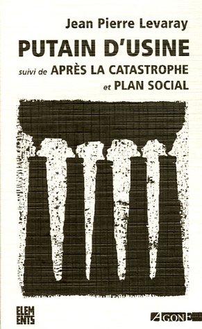 Putain d'usine suivi de Après la catastrophe et de Plan Social par Jean-Pierre Levaray