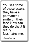 PhotoMagnets You See Some of These Actors, They Have a PE. - Agnes Bruckner - Quotes Fridge Magnet, White - Aimant de réfrigérateur