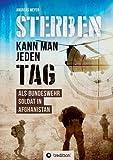 Sterben kann man jeden Tag: Als Bundeswehrsoldat in Afghanistan von Andreas Meyer