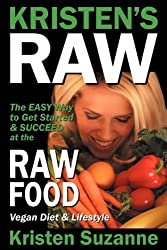 Kristen's Raw: The Easy Way to Get Started & Succeed at the Raw Food Vegan Diet & Lifestyle by Kristen Suzanne (2008-10-15)