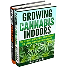 Cannabis: Growing Cannabis Indoors And Outdoors 2 Books BONUS Bundle Set: The Ultimate Simple Guide To Producing Top-Grade Dank Marijuana Cannabis Indoors ... Growing marijuana Book 1) (English Edition)