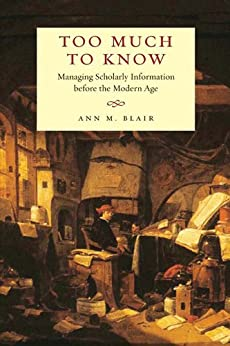 Too Much to Know: Managing Scholarly Information before the Modern Age par [Blair, Ann M.]