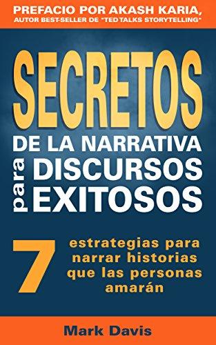 Secretos De La Narrativa Para Discursos Exitosos: 7 estrategias para narrar historias que las personas amarán