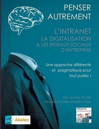 Penser autrement l'intranet, la digitalisation et les réseaux sociaux d'entreprise : Tour d'horizon du digital interne d'Entreprise par Christophe Coupez