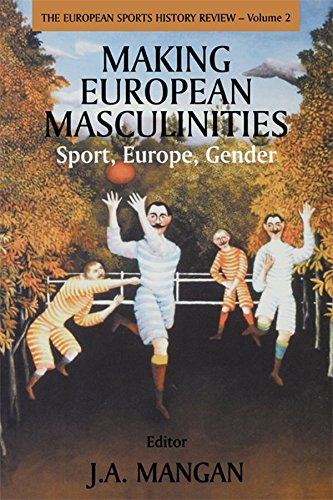 Making European Masculinities: Sport, Europe, Gender (Sport in the Global Society Book 2) (English Edition) por J. A. Mangan