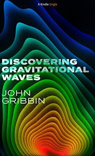 Discovering Gravitational Waves (Kindle Single) di John Gribbin