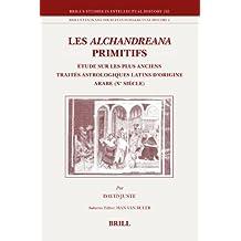 Les Alchandreana Primitifs: Etude Sur Les Plus Anciens Traites Astrologiques Latins D'origine Arabe (Xe Siecle)