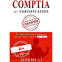 CompTIA A+ Certification: The Complete Study Guide for Beginners to Pass Your CompTIA Exam Easily (2017 Edition) (English Edition)