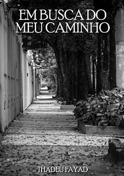Em busca do meu caminho: Uma jornada em busca do equilíbrio interior (Portuguese Edition) von [Fayad, Thadeu]