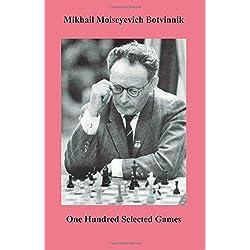 Botvinnik One Hundred Selected Games by Botvinnik, Mikhail Moiseyevich (2013) Paperback