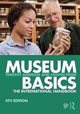 Museum Basics: The International Handbook (Heritage: Care-Preservation-Management)