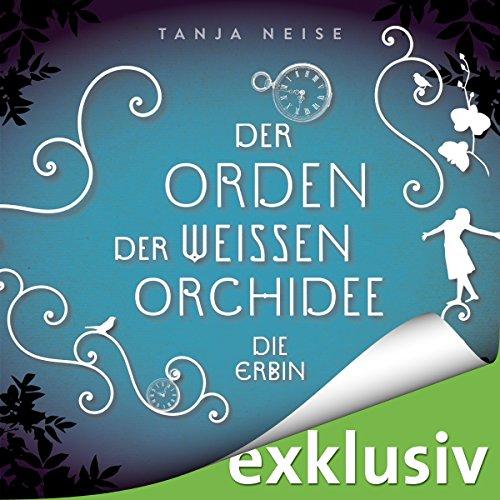 Die Erbin: Der Orden der weißen Orchidee 1