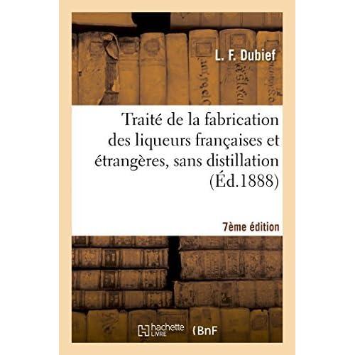 Trait?? de la fabrication des liqueurs fran??aises et ??trang??res, sans distillation 7e ??d. (Savoirs Et Traditions) by DUBIEF-L (2014-09-12)