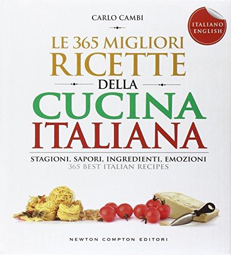 Le 365 migliori ricette della cucina italiana. Stagioni, sapori, ingredienti, emozioni. Ediz. italiana e inglese