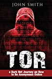 Tor: A Dark Net Journey on How to Be Anonymous Online: Volume 1 (TOR,Dark Net,DarkNet,Deep web,cyber security Book 0)