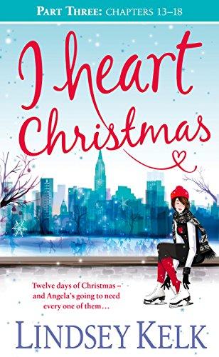 I Heart Christmas (Part Three: Chapters 13–18) (I Heart Series, Book 6)