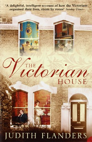 The Victorian House: Domestic Life from Childbirth to Deathbed
