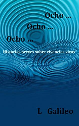 Ocho... Ocho... Ocho...: Historias breves sobre vivencias vivas