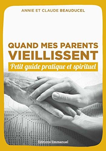 Quand Mes Parents Vieillissent - Petit guide pratique et spirituel par Claude Beauducel et Annie Beauducel