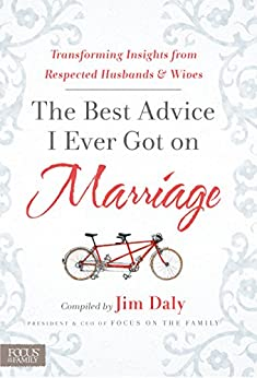 The Best Advice I Ever Got on Marriage: Transforming Insights from Respected Husbands & Wives di [Jim]