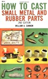 Cannon How To ∗cast∗ Small Metal And Rubber Parts 2ed (paper Only)