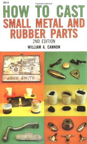 How to Cast Small Metal and Rubber Parts por William Cannon