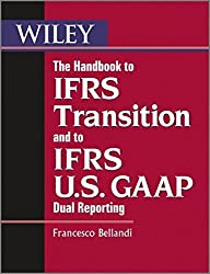The Handbook to IFRS Transition and to IFRS U.S. GAAP Dual Reporting by Francesco Bellandi (2012-05-07)