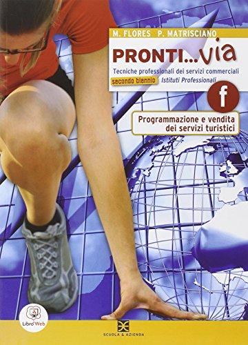 Pronti... via. Tomo F: Programmazione e vendita dei servizi turistici. Per le Scuole superiori. Con espansione online