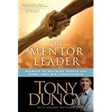 The Mentor Leader: Secrets to Building People and Teams That Win Consistently (English Edition)