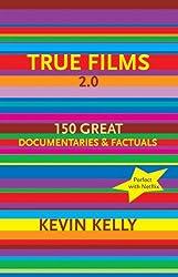 True Films 2.0: 150 Great Documentaries & Factuals
