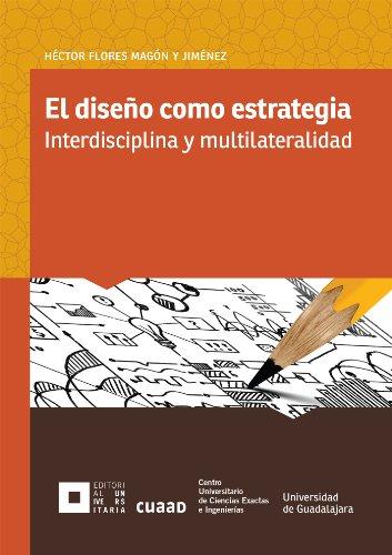 El diseño como estrategia: Interdisciplina y Multilateralidad