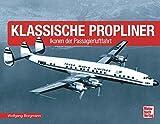 Klassische Propliner: Ikonen der Passagierluftfahrt - Wolfgang Borgmann
