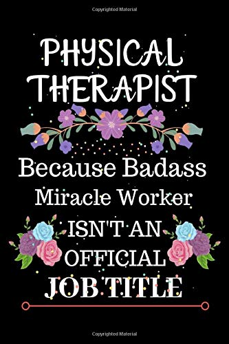 Physical Therapist Because Badass Miracle Worker Isn't an Official Job Title: Lined Journal Notebook for Physical Therapist. Notebook / Diary / Thanksgiving Gift For Physical Therapist