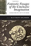Fantastic Voyages of the Cinematic Imagination: Georges Mélièss Trip to the Moon (SUNY series, Horizons of Cinema)
