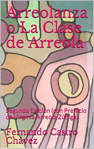 Arreolanza o La Clase de Arreola: Segunda Edición (con Prefacio de Virginia Arreola Zúñiga) por Fernando Castro Chávez