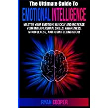Emotional Intelligence: Master Your Emotions Quickly And Increase Your Interpersonal Skills, Awareness, Mindfulness, And Begin Feeling Good! by Ryan Cooper (2015-07-31)