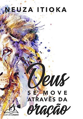 Deus se move através da oração (Portuguese Edition)