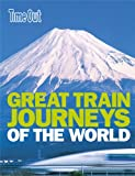 Great Train Journeys of the World (Time Out Guides)