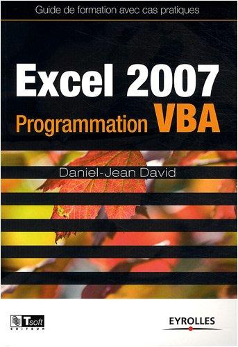 Excel 2007 : Programmation VBA - Guide de formation avec cas pratiques par Daniel-Jean David