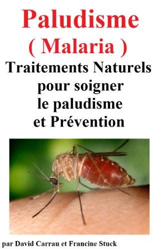 Paludisme (Malaria) :Traitements Naturels pour soigner le paludisme et Prévention (French Edition)