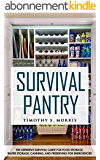 Survival Pantry for Beginners: The Definitive Survival Guide for Food Storage, Water Storage, Canning, and Preserving for Emergencies (Practical Preppers) (English Edition)