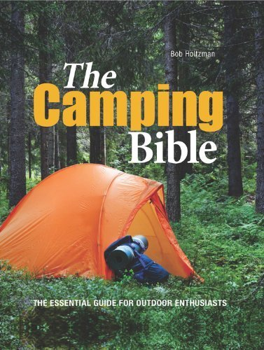 The Camping Bible: From Tents to Troubleshooting: Everything You Need for Life in the Great Outdoors Spi edition by Holtzman, Bob (2013) Hardcover