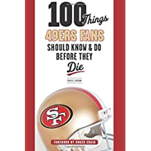 100 Things 49ers Fans Should Know & Do Before They Die (100 Things... Fans Should Know)