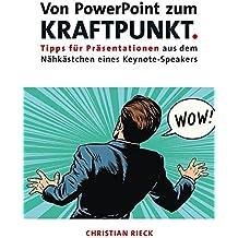 Von PowerPoint zum Kraftpunkt - Tipps für Präsentationen aus dem Nähkästchen eines Keynote-Speakers