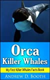Orca Killer Whales: Amazing Facts and Awsome Artwork on Killer Whales, My First Killer Whale Book (My First Animal Book)