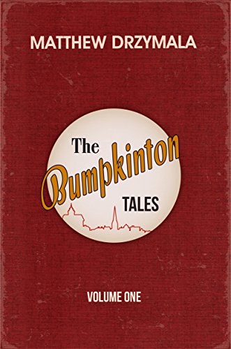 The Bumpkinton Tales: Volume One by Matthew Drzymala